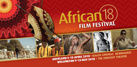 African Film Festival New Zealand Auckland, 5 - 15 April 2018 Rialto Cinemas Newmarket  Wellington, 9 - 13 May 2018 The Embassy Theatre