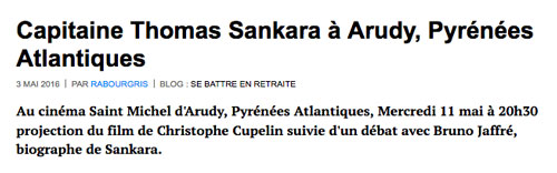 Capitaine Thomas Sankara à Arudy Cinéma Saint Michel d'Arudy, Pyrénées Atlantique, France, 3 mai 2016, 20h30 Projection du film de Christophe Cupelin suivie d'un débat avec Bruno Jaffré, biographe de Sankara.